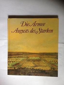 Die Armee August des Starken- Das Sächsische Heer von 1730- 1733
