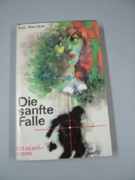 Die sanfte Falle : Kriminalroman. Paul Evertier