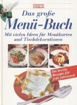 Essen und Trinken. Das große Menü-Buch: Mit vielen Ideen für Menükarten und Tischdekorationen