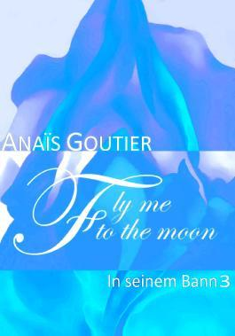 Fly Me To The Moon - In seinem Bann 3