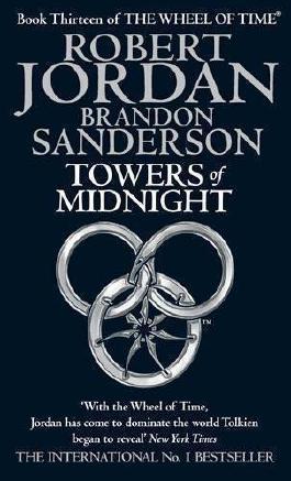 Towers Of Midnight: Book 13 of the Wheel of Time by Jordan, Robert, Sanderson, Brandon (2011)