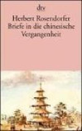 Briefe in die chinesische Vergangenheit. Roman. dtv 10541 ; 3423105410
