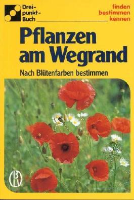 Pflanzen am Wegrand Nach Blütenfarbe bestimmen BLV Dreipunkt-Bestimmungsbuch