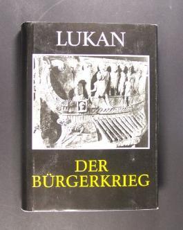 Der Bürgerkrieg. Von Lukan. Lateinisch und deutsch von Georg Luck. (= Schriften und Quellen der alten Welt, Band 34).