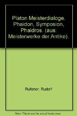 Platon Meisterdialoge. Phaidon, Symposion, Phaidros. (aus: Meisterwerke der Antike).