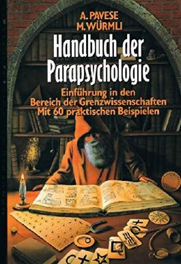Handbuch der Parapsychologie. Einführung in den Bereich der Grenzwissenschaften. Mit 60 praktischen Beispielen. Ins Deutsche übersetzt von Marcus Würmli.