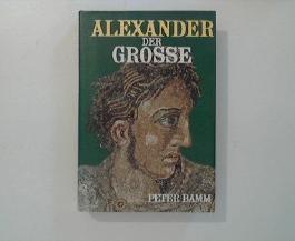 Alexander der Grosse : Ein königl. Leben. Peter Bamm. [Bildbeschaffung u. Zusammenstellung: Ronald Davidson-Houston. Dokumentation: Anne G. Ward]