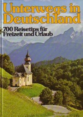 Unterwegs in Deutschland. 700 Reisetips für Freizeit und Urlaub.