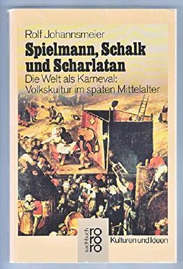Spielmann, Schalk und Scharlatan. Die Welt als Karneval: Volkskultur im späten Mittelalter.