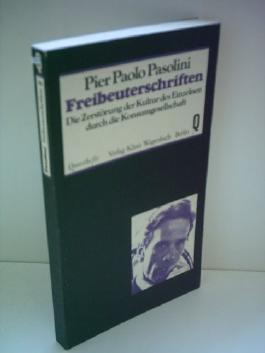 Pier Pablo Pasolini: Freibeuterschriften - Die Zerstörung der Kultur des Einzelnen durch die Konsumgesellschaft [paperback]