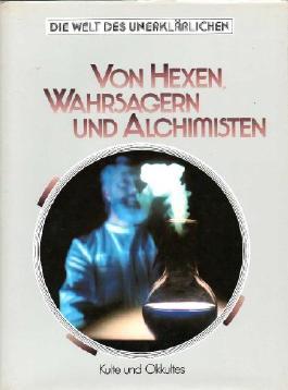 Von Hexen, Wahrsagern und Alchimisten - Die Welt des Unerklärlichen: Kulte und Okkultes