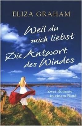 Weil du mich liebst; Die Antwort des Windes, zwei Romane in einem Band