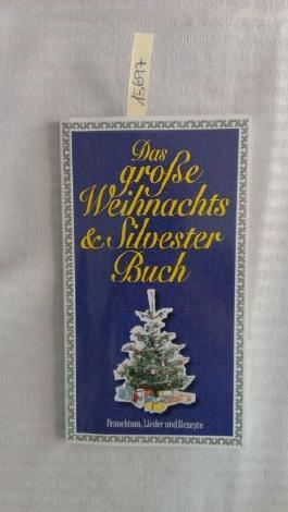 Das Große Weihnachts- und Silvester-Buch: Brauchtum & Tradition, Weihnachtsgeschichten & Gedichte, Weihnachtslieder, Backrezepte & Festmenüs