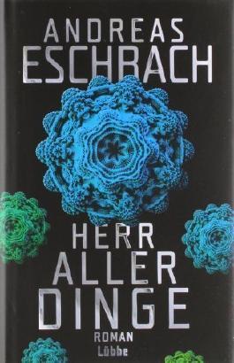 Herr aller Dinge: Roman von Eschbach. Andreas (2011) Gebundene Ausgabe