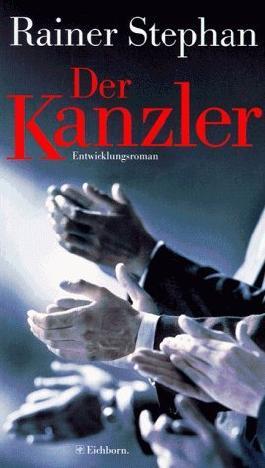 Der Kanzler, Der Mann der zuviel wollte : ein Entwicklungsroman. 3821808071