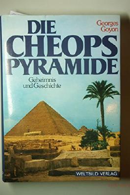 Die Cheops-Pyramide : Geheimnis u. Geschichte. Dt. von Hans-Henning Mey