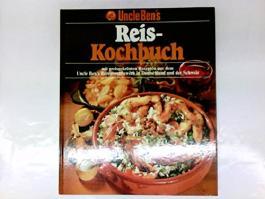 Uncle Ben's Reis-Kochbuch : mit preisgekrönten Rezepten aus dem Uncle Ben's Rezeptbewerb in Deutschland und der Schweiz