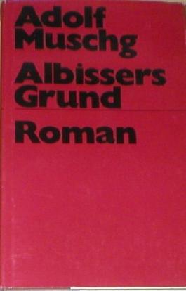 Albissers Grund. Roman. Mit Aufzeichnungen eines Gesprächs, das Rolan Links und Dietrich Simon mit dem Autor führten.
