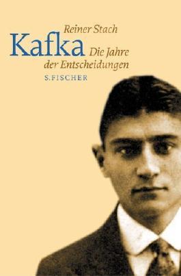 Kafka - Die Jahre der Entscheidungen. von Stach, Reiner (2003) Gebundene Ausgabe