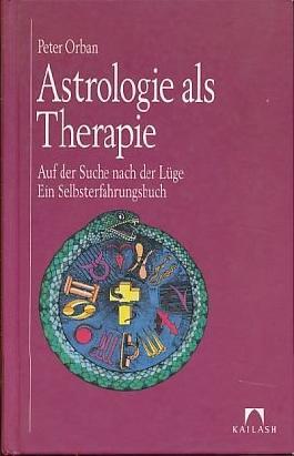Astrologie als Therapie Auf der Suche nach der Lüge. Ein Selbsterfahrungsbuch