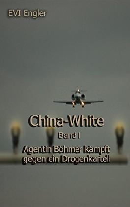 China-White Band I: Agentin Böhmer kämpft gegen ein Drogenkartell (Agentin Böhmer im Auftrag des Innenministers 1)