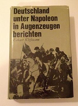 Deutschland unter Napoleon in Augenzeugenberichten. Hrsg. u. eingel. von Eckart Klessmann.