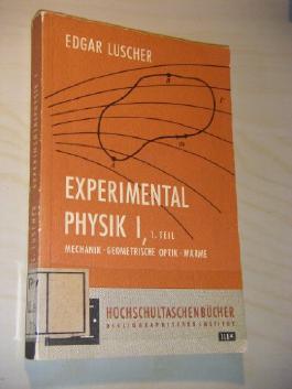 Vorlesung über Experimentalphysik I. 1. Teil: Mechanik, Geometrische Optik, Wärme