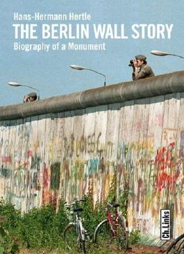 The Berlin Wall Story: Biography of a Monument by Hans-Hermann Hertle (2011) Hardcover