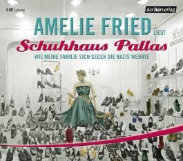 Schuhhaus Pallas . Wie meine Familie sich gegen die Nazis wehrte von Amelie Fried (2008) Audio CD