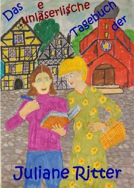 Das unleserliche Tagebuch der Juliane Ritter