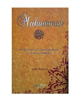 Muhammad. Die Faszinierende Lebensgeschichte des letzten Propheten