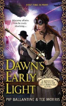 Dawn's Early Light: A Ministry of Peculiar Occurrences Novel (Ministry of Peculiar Occurrences Novels) by Ballantine, Pip (2005) Mass Market Paperback