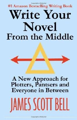 Write Your Novel From The Middle: A New Approach for Plotters, Pantsers and Everyone in Between by Bell, James Scott (2014) Paperback