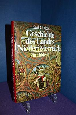 Gutkas, Karl: Geschichte des Landes Niederösterreich. - St. Pölten : Verl. Niederösterr. Pressehaus [Mehrteiliges Werk]; Teil: [Bildbd. zur 6. Aufl.].