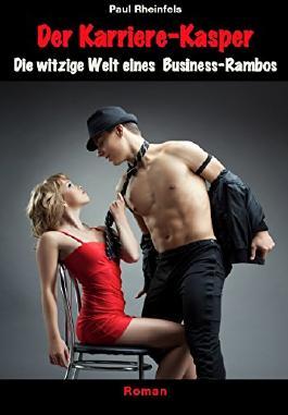 Der Karriere-Kasper: Die witzige Welt eines Business-Rambos