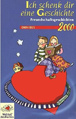 Ich schenk dir eine Geschichte - Freundschaftsgeschichten 2000