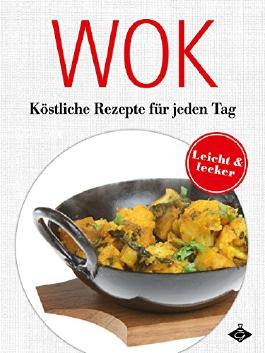 Wok: Köstliche Gerichte für jeden Tag (Lecker & leicht 5)
