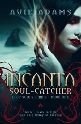 Incanta   Soul-Catcher: A Dark Fantasy Novel (Lost Souls Book 1)