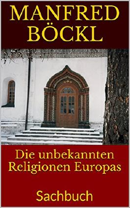 Die unbekannten Religionen Europas: Sachbuch