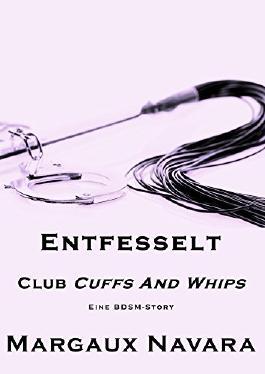 Entfesselt: Eine BDSM-Story (Club Cuffs And Whips 3)