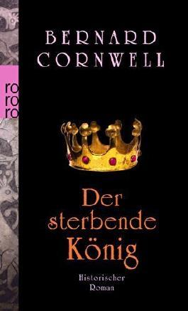 Der sterbende König (Die Uhtred-Serie, Band 6) by Cornwell, Bernard (2012) Taschenbuch