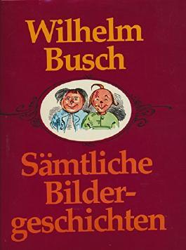 Wilhelm Busch: Sämtliche Bildergeschichten - Mit 3380 Zeichnungen