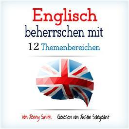 Englisch Beherrschen Mit 12 Themenbereichen: Über 200 Mittelschwere WöRter Und Phrasen Erklärt