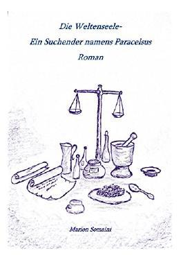 Die Weltenseele Ein Suchender namens Paracelsus