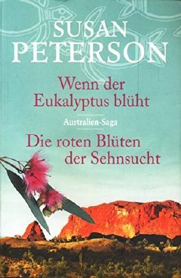 Wenn der Eukalyptus blüht - Die roten Blüten der Sehnsucht : Zwei Romane in einem Band ;