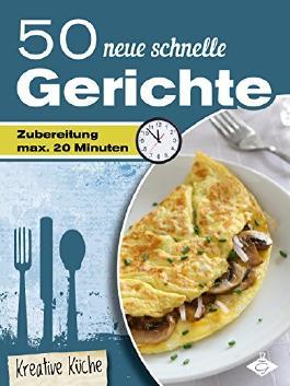 50 neue schnelle Gerichte (Kreative Küche 20)