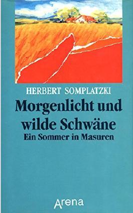 Morgenlicht und wilde Schwäne. Ein Sommer in Masuren. Erzählung (Woiwodschaft Ermland-Masuren / Ostpreußen)