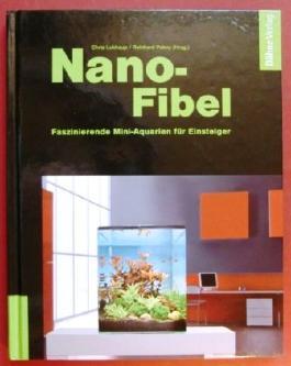 Nano-Fibel. Faszinierende Mini-Aquarien für Einsteiger.