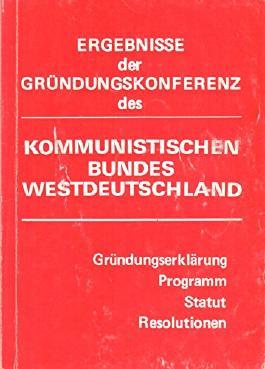 Ergebnisse der Gründungskonferenz des Kommunistischen Bundes Westdeutschland.[Gründungserklärung, Programm, Statut, Resolutionen].