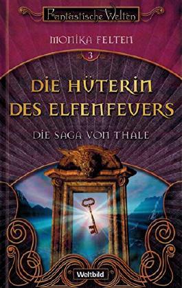 Die Hüterin des Elfenfeuers. Die Saga von Thale Band 3